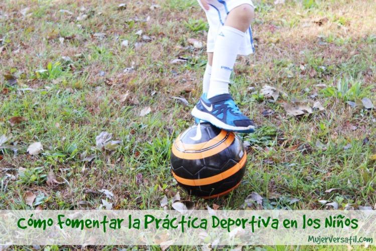 Cómo Fomentar la Práctica Deportiva en los Niños